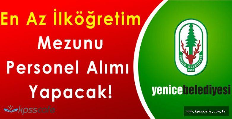 Yenice Belediye Başkanlığı En Az İlköğretim Mezunu Personel Alımı Yapacak!