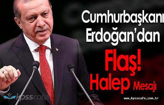 Cumhurbaşkanı Erdoğan'dan Flaş Halep Mesajı !