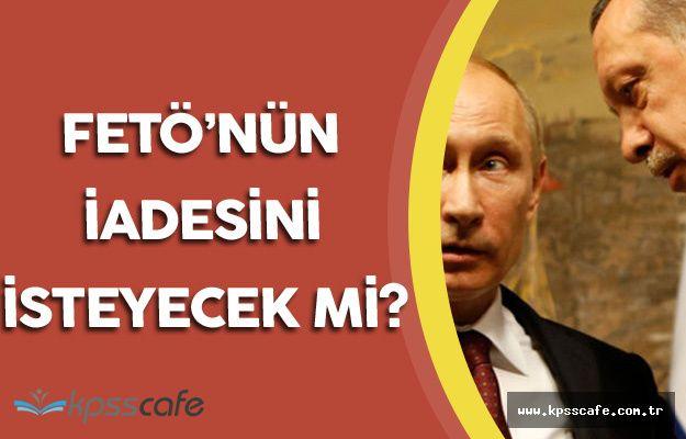 Putin ABD'den Fetullah Gülen'in İadesini İsteyecek mi?