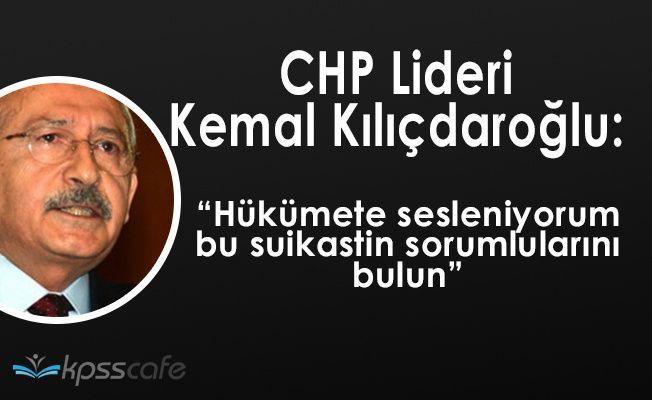 """Kemal Kılıçdaroğlu: """" Hükümete sesleniyoruz, bu suikastin sorumlularını bulun """""""