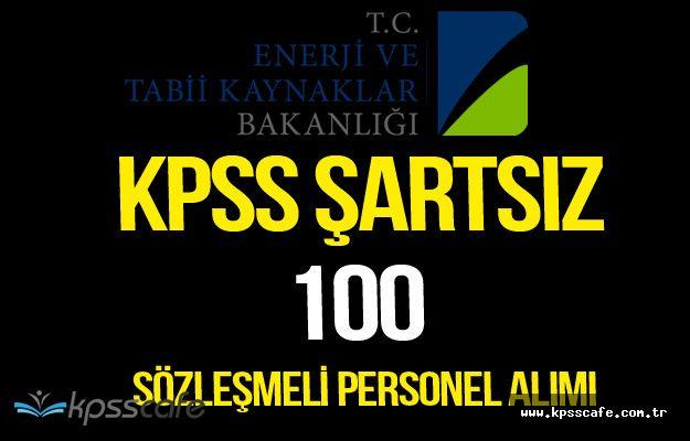 Enerji ve Tabii Kaynaklar Bakanlığı KPSS Şartsız 100 Sözleşmeli Personel Alımı yapacak