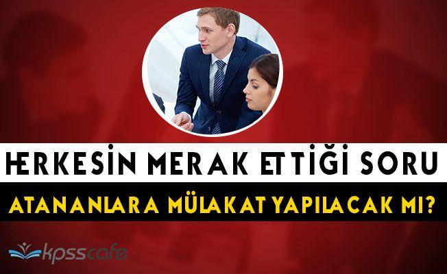 Adayların Merak Ettiği Soru: KPSS 2016/2 Tercihleriyle Atananlara Mülakat Yapılacak Mı?