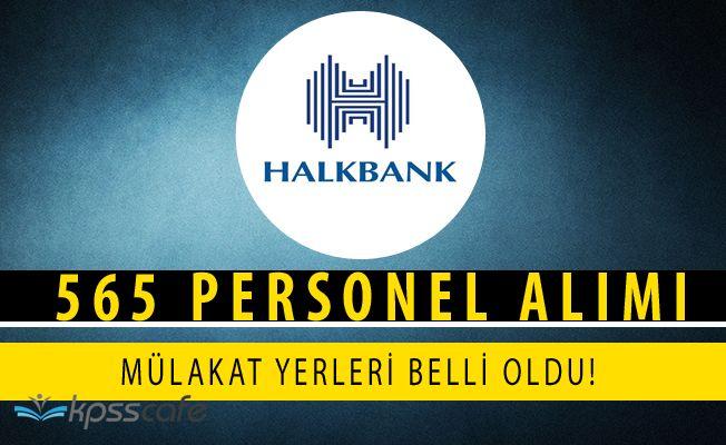 Halkbank 565 Personel Alımı Mülakat Yerleri Belli Oldu