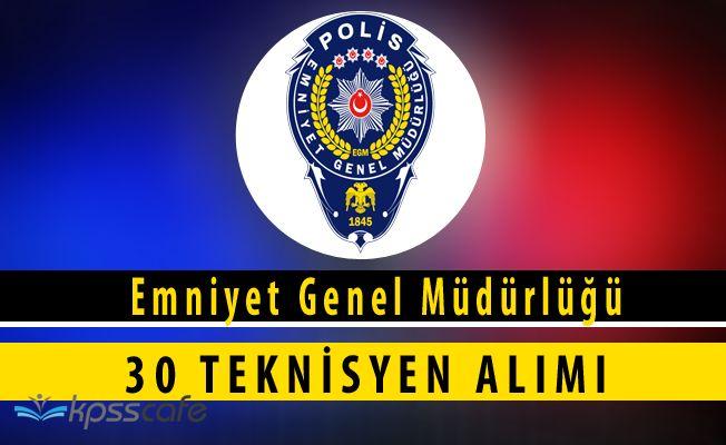 Emniyet Genel Müdürlüğü (EGM) 30 Kadrolu Teknisyen Alımı Yapacak