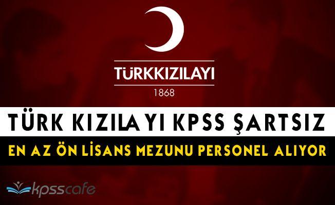 Türk Kızılayı KPSS Şartsız En Az Önlisans Mezunu Personel Alımı Yapıyor! Başvurular Başladı