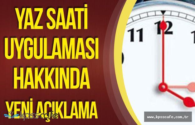 Son Dakika: Yaz Saati Uygulaması Hakkında Flaş Açıklama