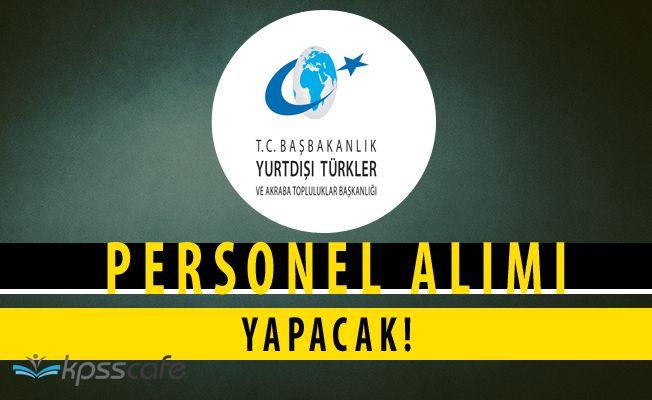 Yurtdışı Türkler ve Akraba Topluluklar Başkanlığı Personel Alacak (KPSS'den 70 Puan)