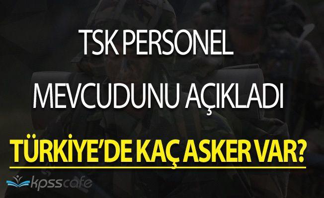 TSK'da Kaç Asker Var? Genelkurmay Personel Mevcudunu Açıkladı
