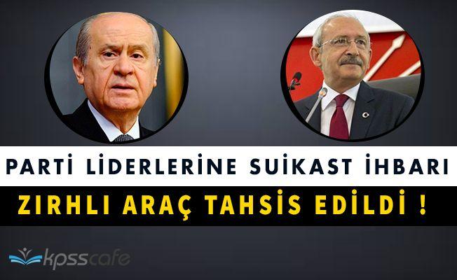 Devlet Bahçeli ve Kemal Kılıçdaroğluna Suikast İhbarı! Zırhlı Araç Tahsis Edildi