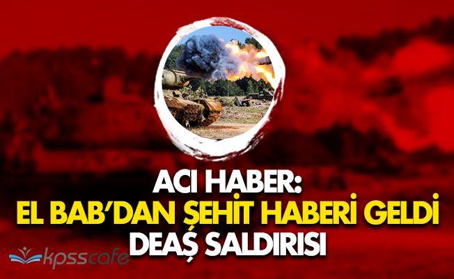 El Bab'dan Şehit Haberi Geldi! DEAŞ Saldırısı