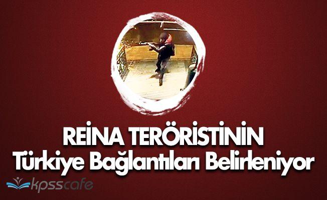 Reina Saldırısını Düzenleyen Teröristin Türkiye Bağlantıları Ortaya Çıktı!