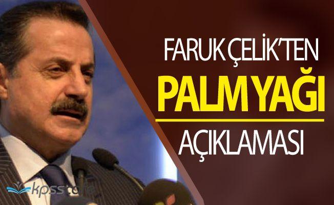 Tarım Bakanı Faruk Çelik'ten Palm Yağı Açıklaması