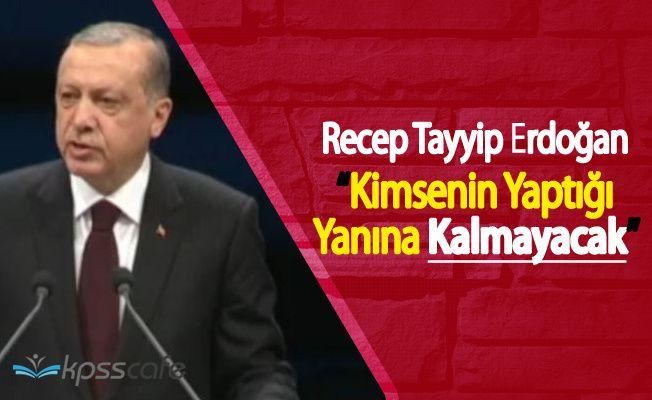 """Cumhurbaşkanı Erdoğan :"""" Kimsenin Yaptığı Yanına Kar Kalmayacak"""""""
