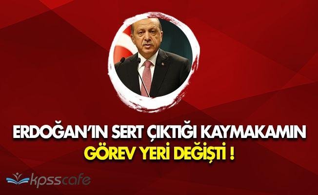 Cumhurbaşkanı Erdoğan'ın Sert Çıktığı Kaymakamın Görev Yeri Değişti