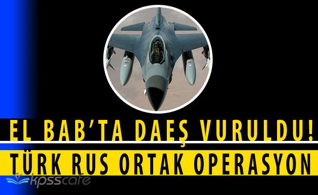 Türkiye ve Rusya El Bab'ta DAEŞ'i Vurdu