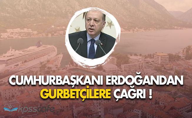 Cumhurbaşkanı Erdoğandan Gurbetçilere Çağrı