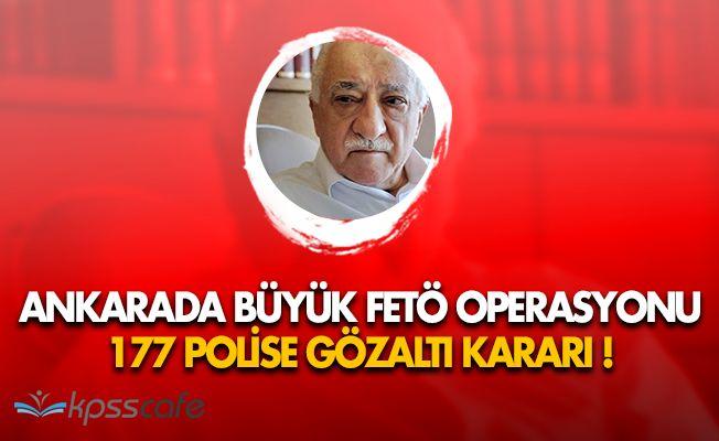 Ankarada Büyük FETÖ Operasyonu: 177 Polise Gözaltı Kararı!