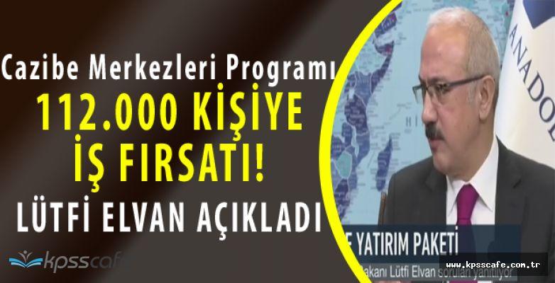 Kalkınma Bakanı Açıkladı! 112.000 Kişiye İstihdam Sağlanacak