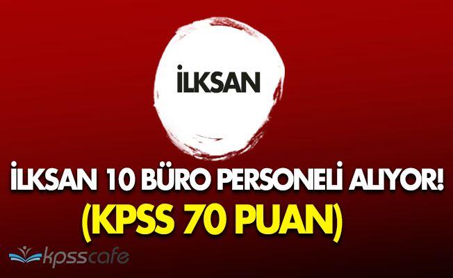 İLKSAN 10 Büro Personeli Alacak (KPSS 70 Puan)