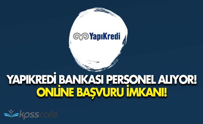 Yapıkredi Bankası Çok Sayıda Personel Alımı Gerçekleştiriyor! (Online Başvuru İmkanı)