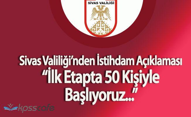 """Erdoğan İstihdam Seferberliği İlan Etti! Sivas Valiliği :""""İlk Etapta 50 Kişi ile Başlıyoruz"""""""