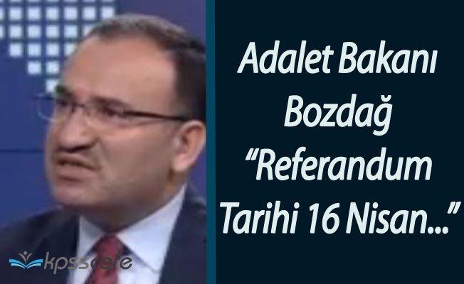 Adalet Bakanı Bekir Bozdağ'dan Referandum Tarihi Açıklaması