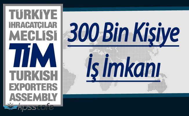 TİM'Den Açıklama 300 Bin Kişiye İş Müjdesi Geldi