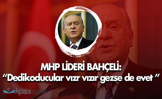 """MHP Lideri Bahçeli: """" Dedikoducular vızır vızır gezse de evet """""""