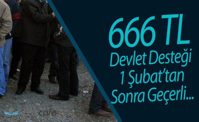 Aylık 666 Lira Devlet Desteği 1 Şubat 2017 Sonrası Geçerli