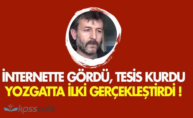 İnternette Gördü, Tesis Kurdu! Yozgatta İlki Gerçekleştirdi