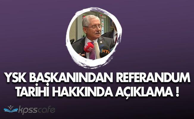 """YSK Başkanından Referandum Açıklaması: """" İlan edeceğiz """""""