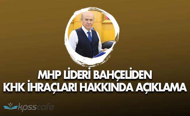 MHP Lideri Bahçeliden KHK İhraçları Hakkında Açıklama