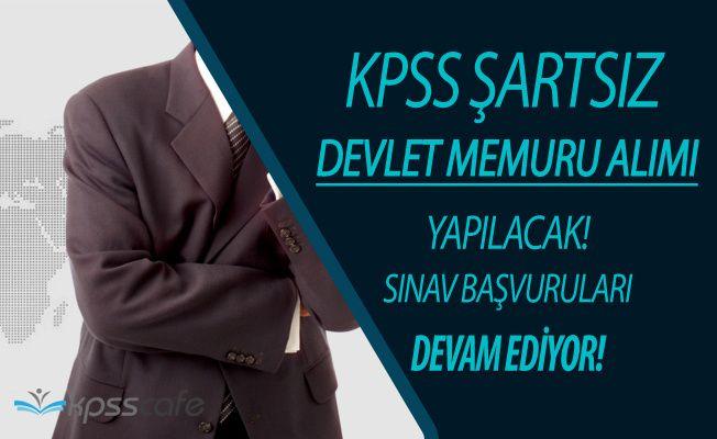 KPSS Şartsız Devlet Memuru Alımı Başvuruları İnternetten Devam Ediyor