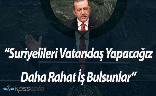 """Erdoğan: """"Suriyelilerin Bir Kısmını Vatandaş Yapacağız ki İş Bulsunlar"""""""