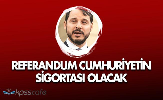 """Berat Albayrak: """"Referandum Cumhuriyetin sigortası olacak"""""""