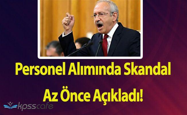 Kılıçdaroğlu Açıkladı ! Personel Alımında Skandal!