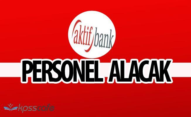 Aktif Bank Çok Sayıda Pozisyonuna Personel Alımı Yapacak