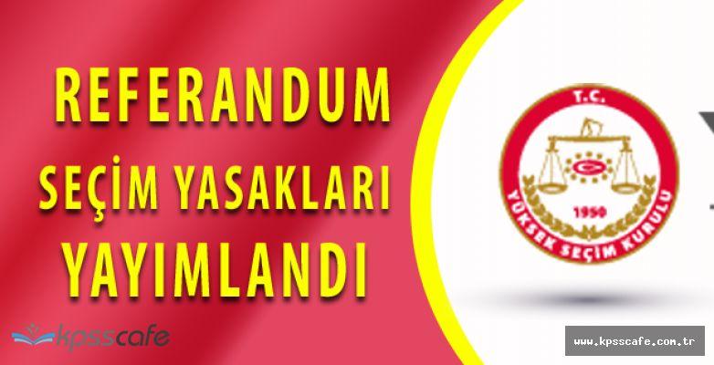 Yüksek Seçim Kurulu Referandum Seçim Yasakları Yayımlandı