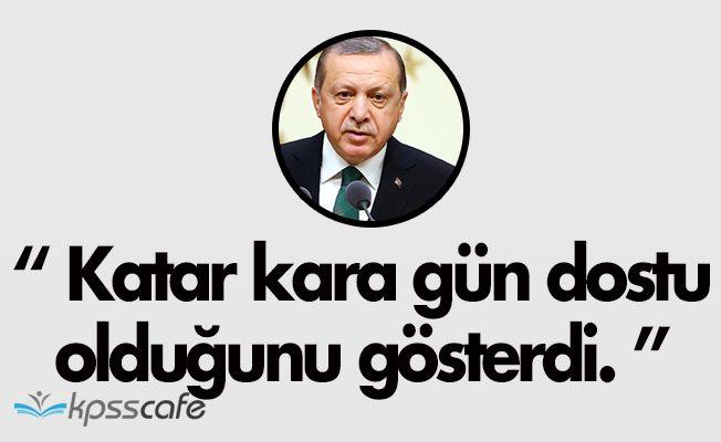 """Cumhurbaşkanı Erdoğan: """" Katar, kara gün dostu olduğunu gösterdi. """""""