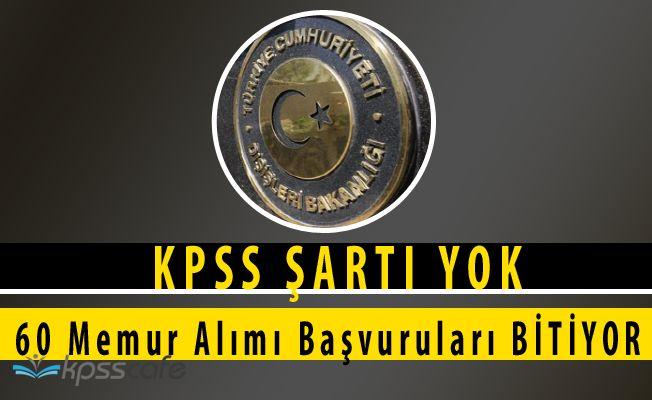 Dışişleri Bakanlığı KPSS ŞARTSIZ 60 Memur Alımı Başvurularında Sona Geliniyor