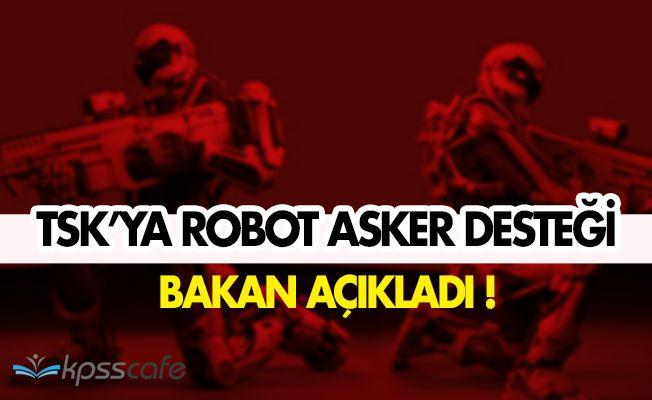 Türk Silahlı Kuvvetlerine (TSK) Robot Asker Desteği!