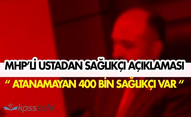 """MHP' li Usta: """" Atanamayan 400 bin sağlıkçı var. """""""