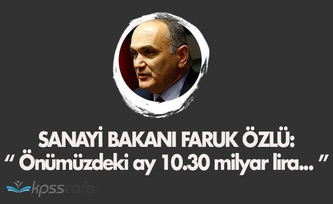 """Sanayi Bakanı: """"10.3 milyar lira sıcak para girecek"""""""