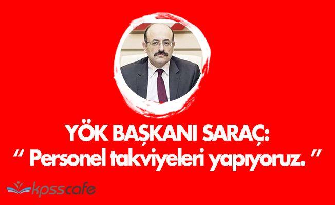 """YÖK Başkanı Saraç: """" Personel takviyeleri yapıyoruz """""""