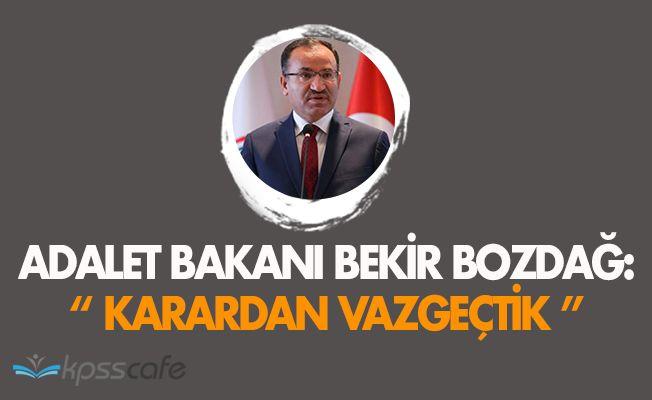 """Adalet Bakanı Bekir Bozdağ: """" Karardan vazgeçtik """""""
