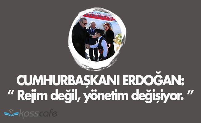"""Cumhurbaşkanı Erdoğan: """" Rejim değil, yönetim değişiyor """""""