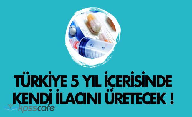 Türkiye 5 Yıl İçinde Kendi İlacını Üretecek