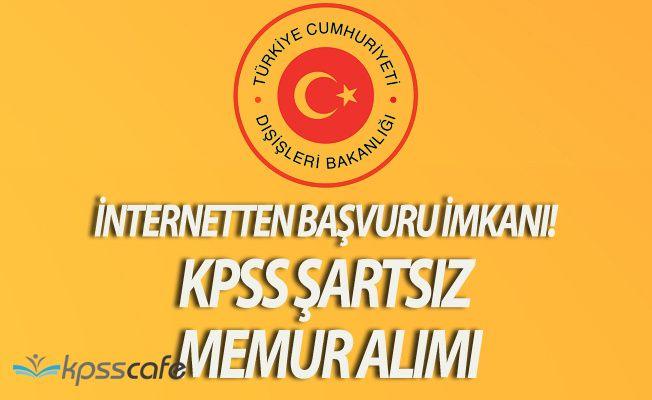 Dışişleri Bakanlığı KPSS Şartsız Memur Alımı Başvurularında Son Gün!