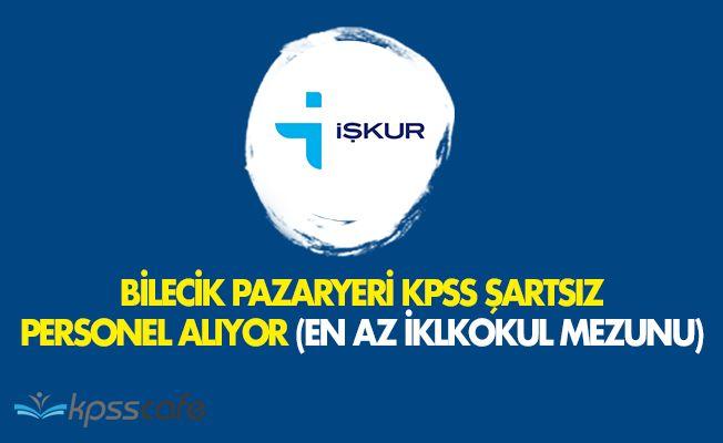 Bilecik Pazaryeri Belediyesine KPSS Şartsız Personel Alınacak (En Az İlkokul Mezunu)