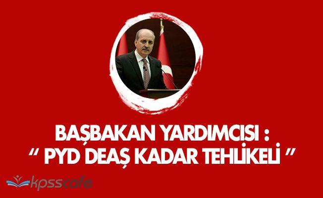 """Numan Kurtulmuş: """" PYD DEAŞ Kadar Tehlikeli """""""